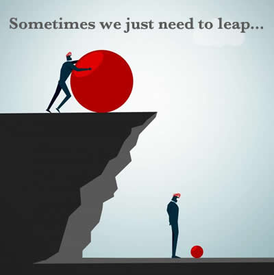 Sometimes we just need to leap, pushing big ball over cliff to get new perspective